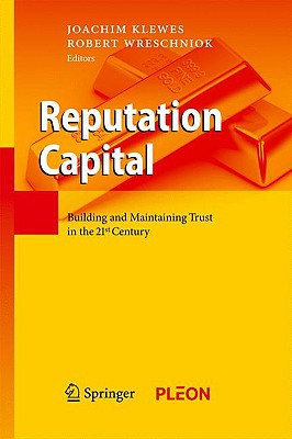 Reputation Capital: Building and Maintaining Trust in the 21st Century written by Klewes, Joachim , Wreschniok, Robert