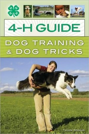 4-H Guide to Dog Training & Dog Tricks book written by Tammie Rogers
