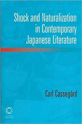 Shock and Naturalization in Contemporary Japanese Literature book written by Carl Cassegard