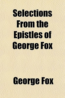 Selections from the Epistles of George Fox book written by Fox, George