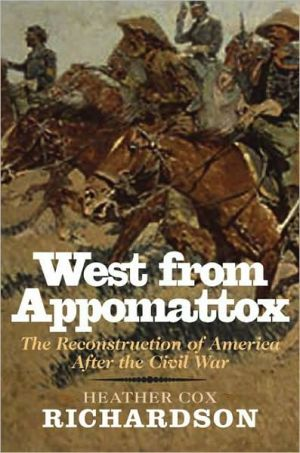 West from Appomattox: The Reconstruction of America after the Civil War book written by Heather Cox Richardson