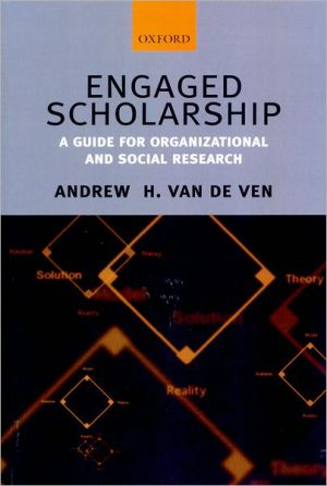 Engaged Scholarship: A Guide for Organizational and Social Research book written by Andrew H. Van de Ven