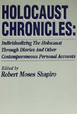 Holocaust Chronicles: Individualizing the Holocaust through Diaries and Other Contemporary Personal Accounts book written by Robert M. Shapiro