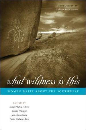 What Wildness Is This: Women Write about the Southwest written by Susan Wittig Albert