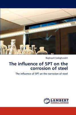 The Influence of 5pt on the Corrosion of Steel written by Roghayeh Sadeghzadeh