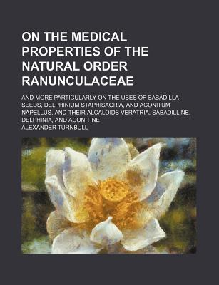On the Medical Properties of the Natural Order Ranunculaceae book written by Turnbull, Alexander