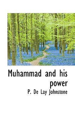Muhammad and His Power book written by De Lay Johnstone, P.
