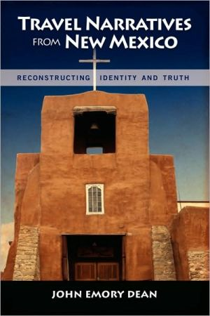 Travel Narratives From New Mexico book written by John Emory Dean