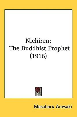 Nichiren: The Buddhist Prophet (1916) written by Anesaki, Masaharu