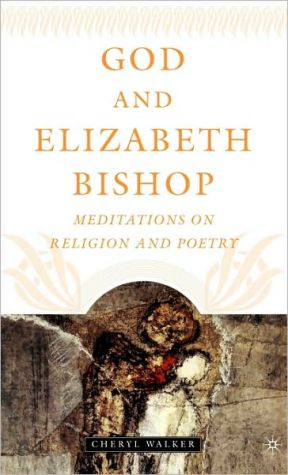 God And Elizabeth Bishop book written by Cheryl Walker