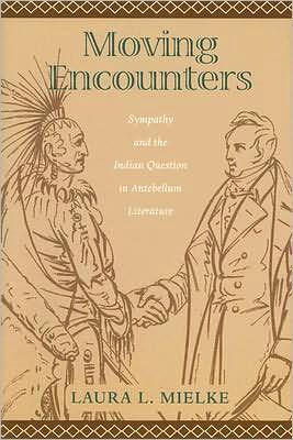 Moving Encounters: Sympathy and the Indian Question in Antebellum Literature book written by Laura L. Mielke