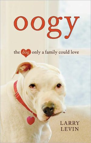 Oogy: The Dog Only a Family Could Love book written by Larry Levin