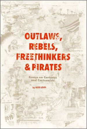 Outlaws, Rebels, Freethinkers & Pirates book written by Bob Levin