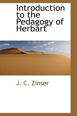 Introduction to the Pedagogy of Herbart book written by J. C. Zinser