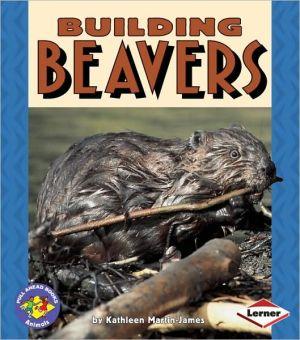 Building Beavers book written by Kathleen Martin-James
