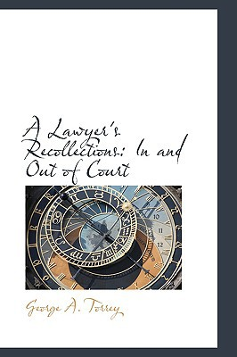 A Lawyer's Recollections: In and Out of Court book written by Torrey, George A.