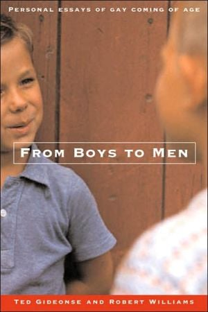 From Boys to Men: Gay Men Write About Growing Up book written by Ted Gideonse