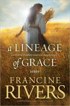 A Lineage of Grace book written by Francine Rivers