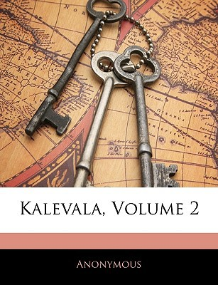 Kalevala, Volume 2 written by Anonymous