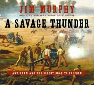 A Savage Thunder: Antietam and the Bloody Road to Freedom book written by Jim Murphy