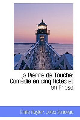 La Pierre de Touche: Com Die En Cinq Actes Et En Prose book written by Augier, Mile