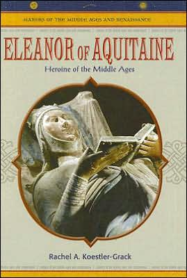 Eleanor of Aquitaine: Heroine of the Middle Ages book written by Rachel A. Koestler-Grack