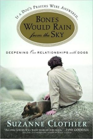 Bones Would Rain from the Sky: Deepening Our Relationships with Dogs written by Suzanne Clothier