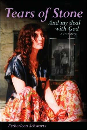 Tears Of Stone And My Deal With God book written by Estherleon Schwartz
