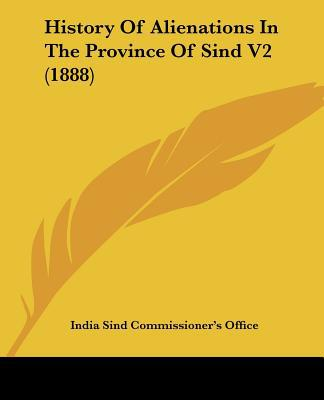 History Of Alienations In The Province Of Sind V2 (1888) written by India Sind Commissioner's Office