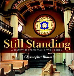 Still Standing: A Century of Urban Train Station Design book written by Christopher Brown
