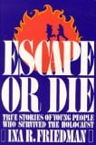 Escape or die book written by Ina R. Friedman
