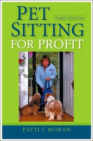 Pet Sitting for Profit book written by Patti J. Moran