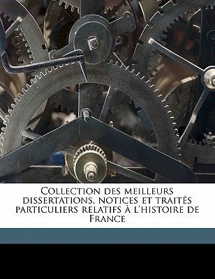 Collection Des Meilleurs Dissertations, Notices Et Traites Particuliers Relatifs A L'Histoire de France book written by Leber, Jean Michel Constant