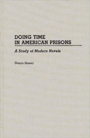Doing Time In American Prisons, Vol. 24 book written by Dennis Massey