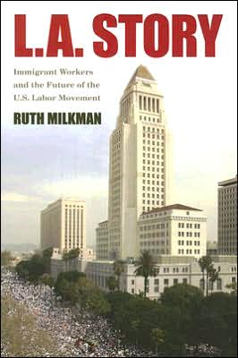 L. A. Story: Immigrant Workers and the Future of the U. S. Labor Movement book written by Ruth Milkman