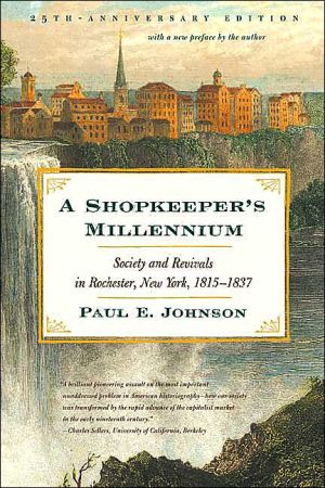 A Shopkeeper's Millennium: Society and Revivals in Rochester, New York, 1815-1837 book written by Paul E. Johnson