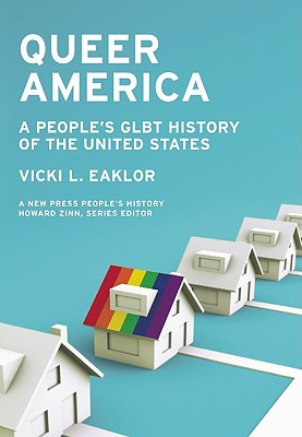 Queer America: A People�s GLBT History of the United States book written by Vicki L. Eaklor
