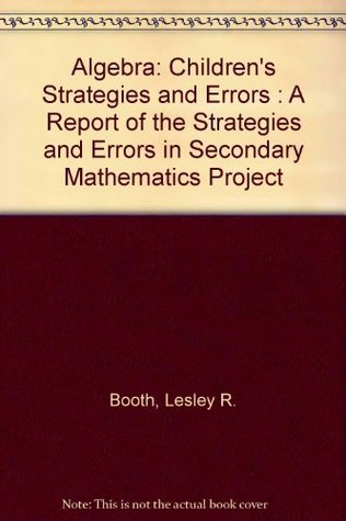Algebra Children's Strategies and Errors  A Report of the Strategies and Errors in Secondary... written by Lesley R. Booth