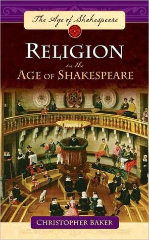 Religion in the Age of Shakespeare book written by Christopher Baker