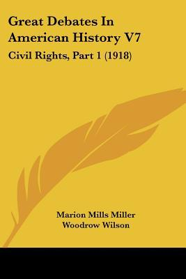 Great Debates In American History V7: Civil Rights, Part 1 (1918) written by Marion Mills Miller