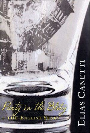 Party in the Blitz: The English Years book written by Elias Canetti