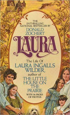 Laura: The Life of Laura Ingalls Wilder book written by Donald Zochert