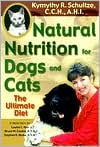 Natural Nutrition for Dogs and Cats: The Ultimate Diet book written by Kymythy Schultze