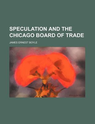 Speculation and the Chicago Board of Trade written by Boyle, James Ernest