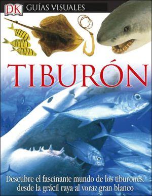 Guias Visuales Tiburon book written by Dk