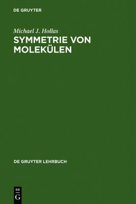 Symmetrie Von Moleka1/4len: Eine Einfa1/4hrung in Die Anwendung Von Symmetriebetrachtungen in Der Chemie written by Hollas, Michael J.