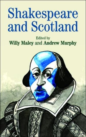 Shakespeare and Scotland book written by Willy Maley