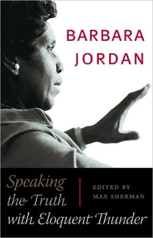 Barbara Jordan: Speaking the Truth with Eloquent Thunder book written by Barbara Jordan
