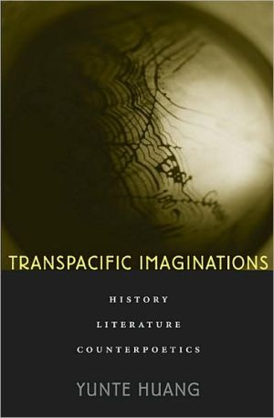 Transpacific Imaginations: History, Literature, Counterpoetics book written by Yunte Huang