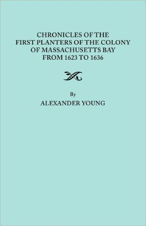 Chronicles of the First Planters of the Colony of Massachusetts Bay, from 1623-1636 book written by Alexander Young